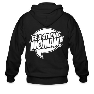 Zip hoodie Be a strong woman!