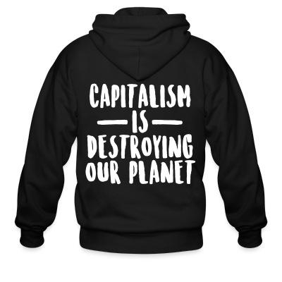 Zip hoodie Capitalism is destroying our planet