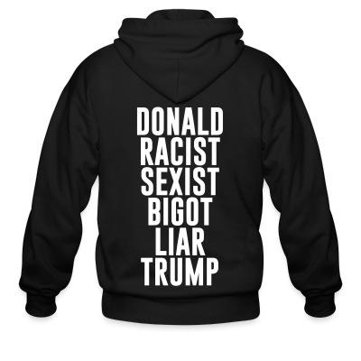 Zip hoodie Donald racist sexist bigot liar trump