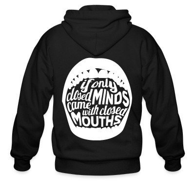 Zip hoodie If only closed minds came with closed mouths
