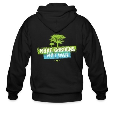 Zip hoodie Make gardens not war