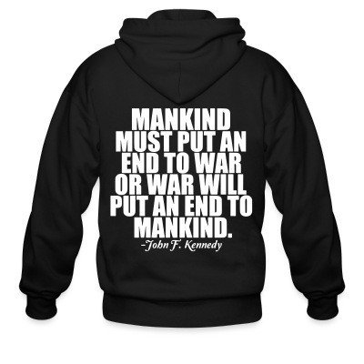 Zip hoodie Mankind must put an end to war or war will put an end to mankind (John F. Kennedy)