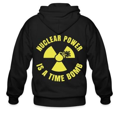 Zip hoodie Nuclear power is a time bomb