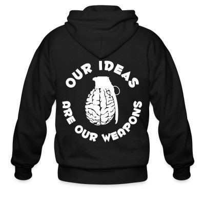 Zip hoodie Our ideas are our weapons