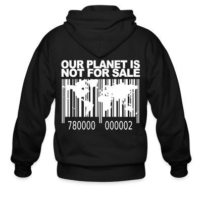 Zip hoodie Our planet is not for sale