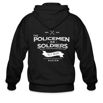 Zip hoodie Policemen or soldiers are only a gun in the establishments hand - they make the racist secure in his racism