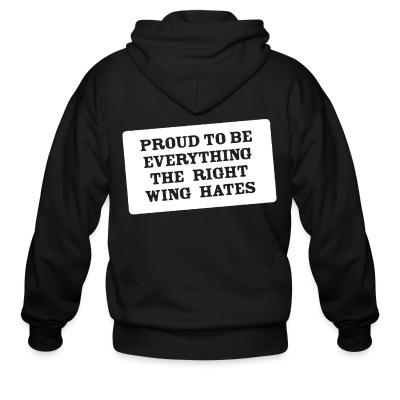 Zip hoodie Proud to be everything the right wing hates