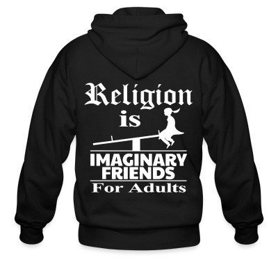 Zip hoodie Religion is imaginary friends for adults
