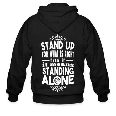 Zip hoodie Stand up for what is right even if it means standing alone