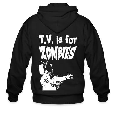 Zip hoodie T.V. is for zombies