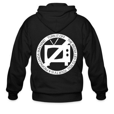 Zip hoodie The media lies to you, your tv is a propaganda machine! Turn it off