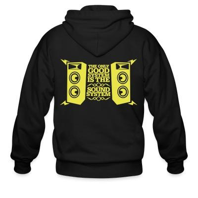 Zip hoodie The only good system is the sound system