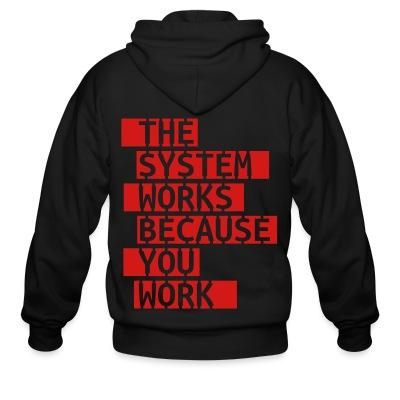 Zip hoodie The system works because you work