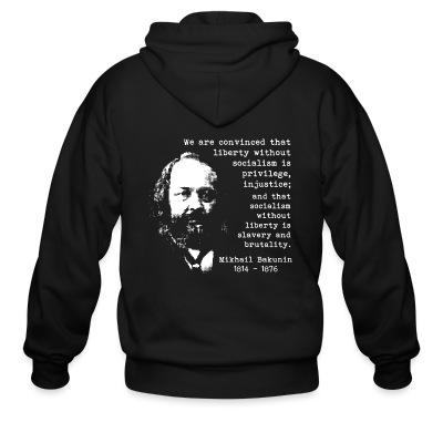 Zip hoodie We are convinced that liberty without socialism is privilege, injustice; and that socialism without liberty is slavery and brutality (Mikhail Bakunin)