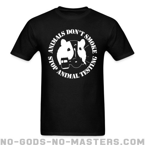 Animals don't smoke - stop animal testing - Animal Liberation T-shirt