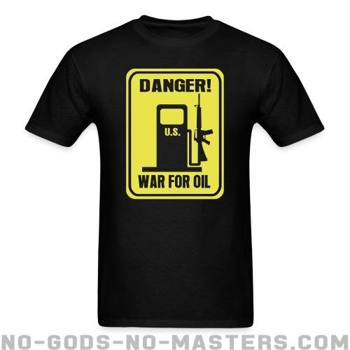 Danger! War for oil - Anti-war T-shirt