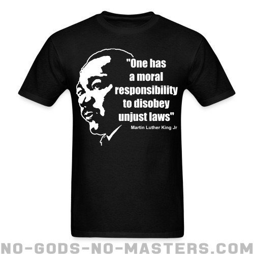 One has a moral responsibility to disobey unjust laws (Martin Luther King Jr) - Black Lives Matter T-shirt