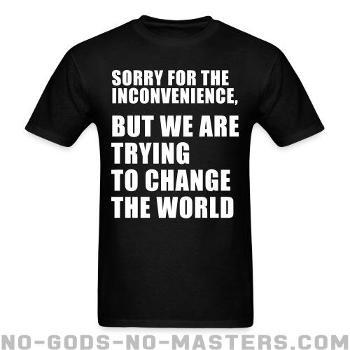 Standard t-shirt (unisex) Sorry for the inconvenience, but we are trying to change the world - Funny Shirt