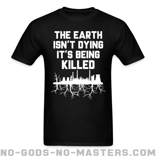Standard t-shirt (unisex) The earth isn\'t dying it\'s being killed  - Environment & ecology