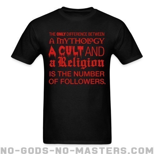 The only difference between a mythology, a cult and a religion is the number of followers - Atheist T-shirt