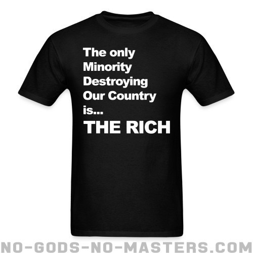The only minority destroying our country the rich  - Anti-fascist T-shirt