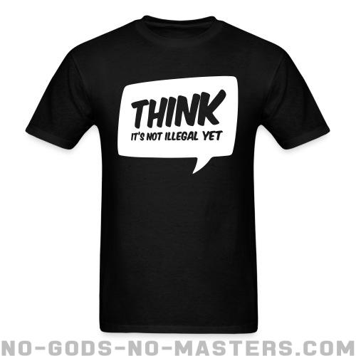 THINK! it's not illegal yet - Funny T-shirt