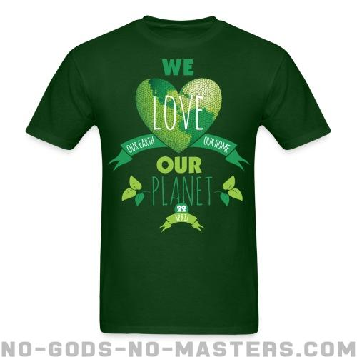 We love our earth our home our planet - Eco-friendly T-shirt