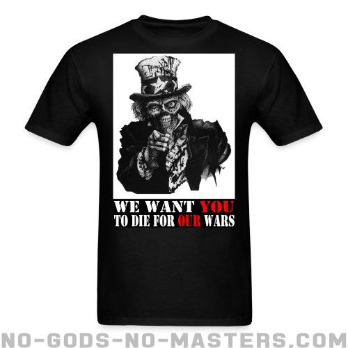 We want you to die for our wars - Anti-war T-shirt