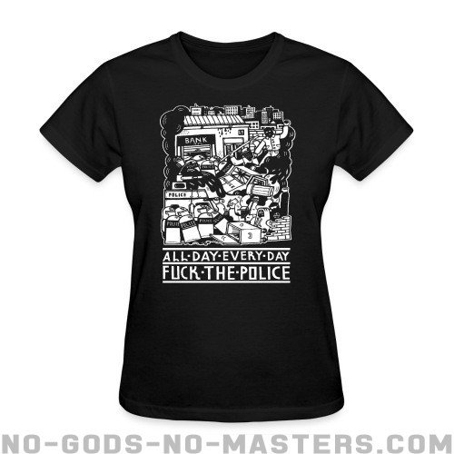 All day every day fuck the police - ACAB Women T-shirt