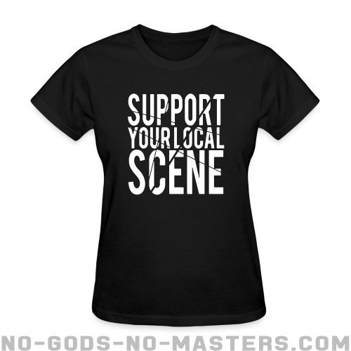 Support your local scene  - Punk Women T-shirt