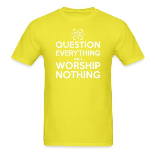 Question everything and worship nothing