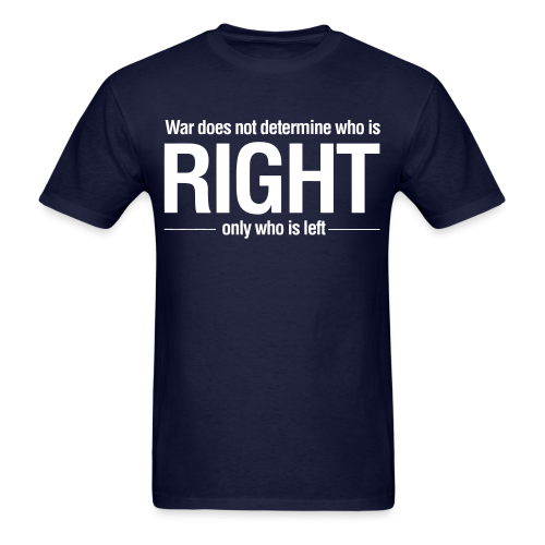 War does not determine who is right - only who is left