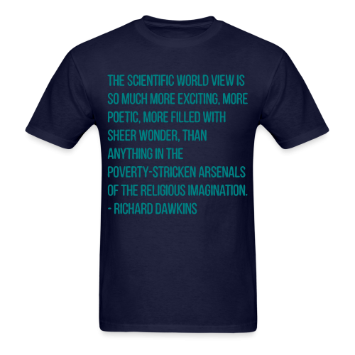 The scientific world view is so much more exciting, more poetic, more filled with sheer wonder, than anything in the poverty-stricken arsenals of the religious imagination. Richard Dawkins.