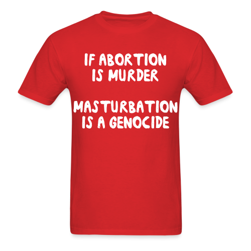 If abortion is murder masturbation is a genocide