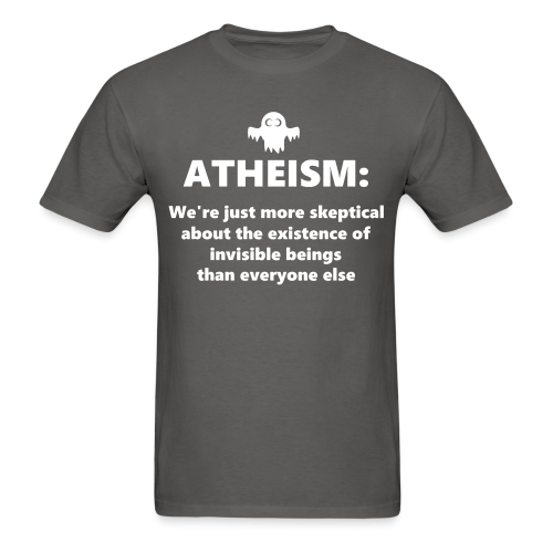 Atheism: We're just more skeptical about the existence of invisible beings than everyone else