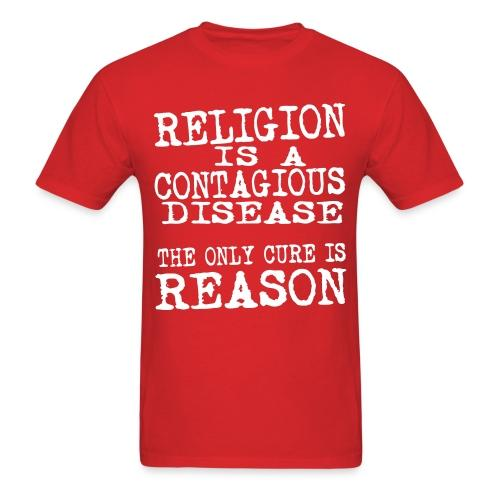 Religion is a contagious disease. The only cure is reason.