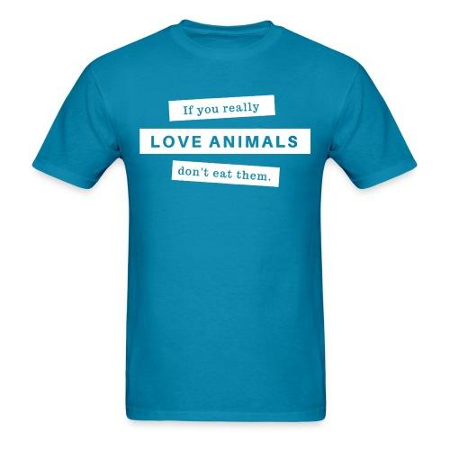 If you really love animals don't eat them