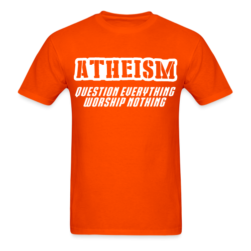 Atheism question everything worship nothing
