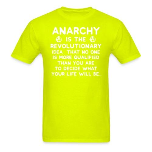 Anarchy is the revolutionary idea that no one is more qualified than you are to decide what your life will be.